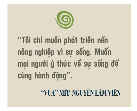"""""""Vua"""" mít  Nguyễn Lâm Viên – người được """"tẩy não"""" để làm nông nghiệp vì sự sống - Ảnh 13."""