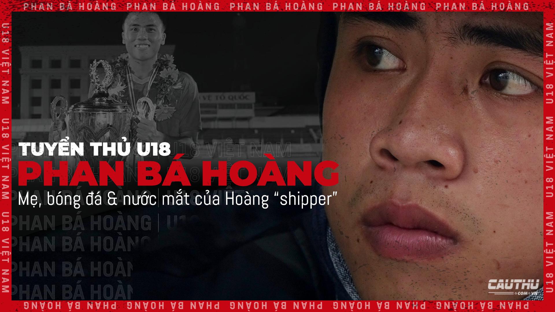 """Tuyển thủ U18 Việt Nam Phan Bá Hoàng: Mẹ, bóng đá & nước mắt của Hoàng """"shipper"""" - Ảnh 1."""
