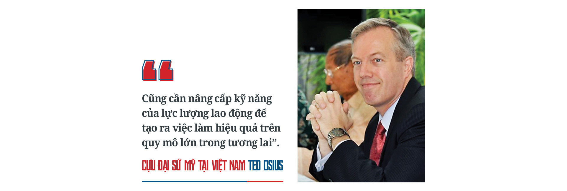 Cựu Đại sứ Mỹ tại Việt Nam Ted Osius: Hòa giải Việt Mỹ - Không gì là không thể - Ảnh 7.