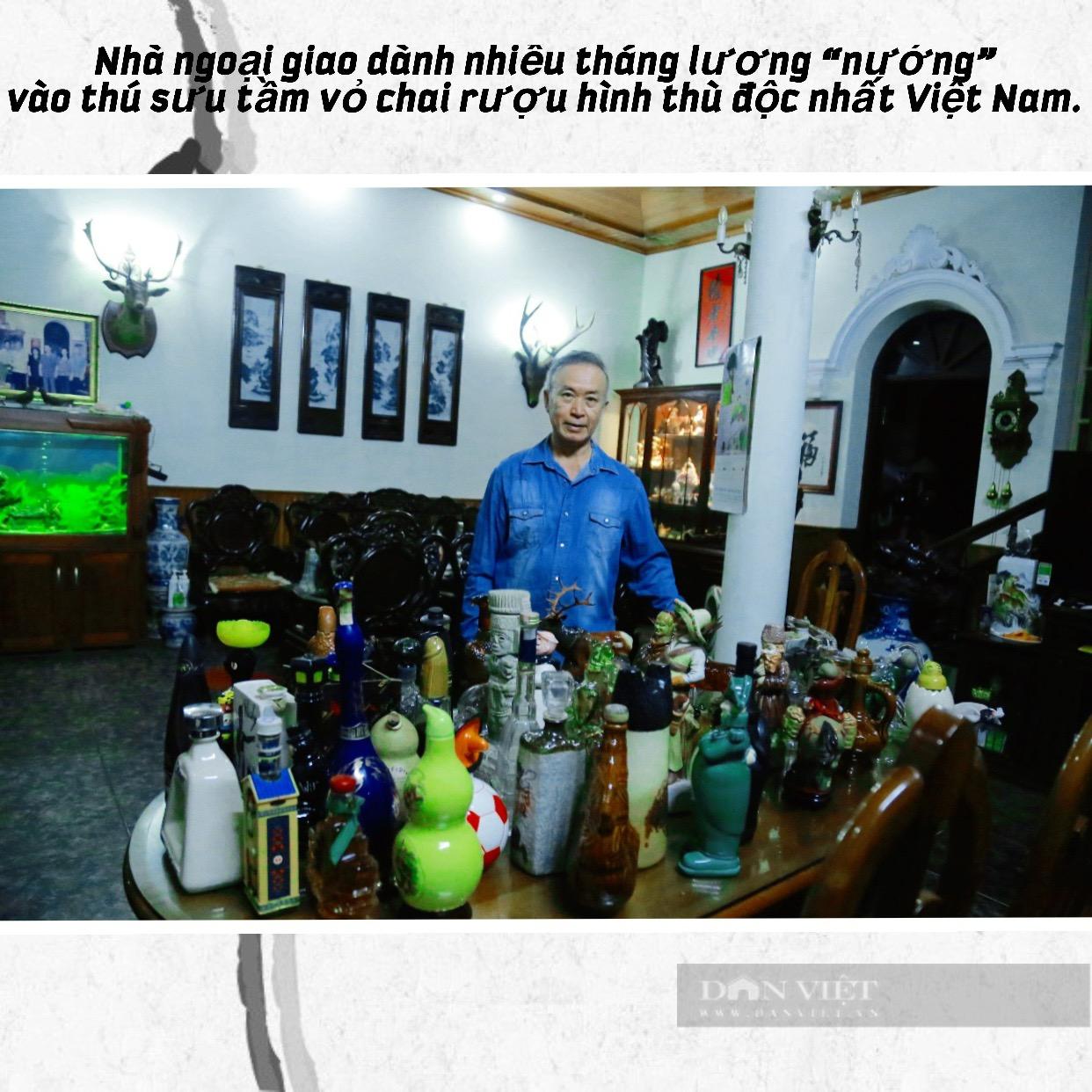 """Nhà ngoại giao dành nhiều tháng lương """"nướng"""" vào thú sưu tầm vỏ chai rượu hình thù độc nhất Việt Nam - Ảnh 1."""
