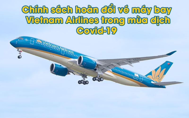 Chính sách hoàn, đổi vé máy bay do dịch COVID-19 - Ảnh 1.