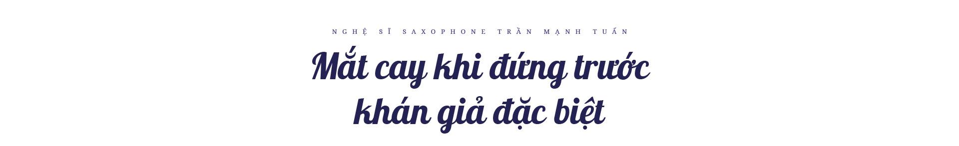 """Nghệ sĩ saxophone Trần Mạnh Tuấn: """"Diễn giữa không gian bệnh viện dã chiến là điều đặc biệt nhất trong đời"""" - Ảnh 3."""