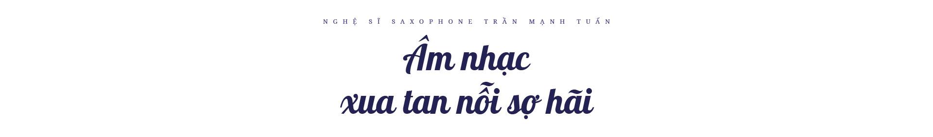 """Nghệ sĩ saxophone Trần Mạnh Tuấn: """"Diễn giữa không gian bệnh viện dã chiến là điều đặc biệt nhất trong đời"""" - Ảnh 5."""