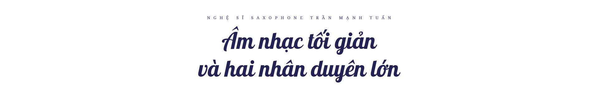 """Nghệ sĩ saxophone Trần Mạnh Tuấn: """"Diễn giữa không gian bệnh viện dã chiến là điều đặc biệt nhất trong đời"""" - Ảnh 8."""