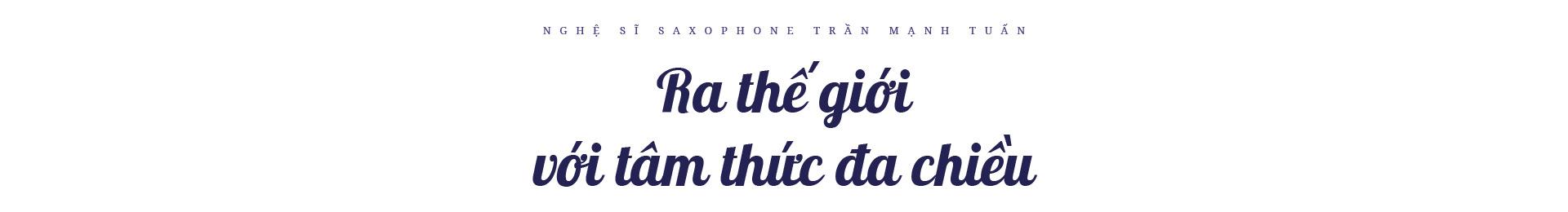 """Nghệ sĩ saxophone Trần Mạnh Tuấn: """"Diễn giữa không gian bệnh viện dã chiến là điều đặc biệt nhất trong đời"""" - Ảnh 10."""