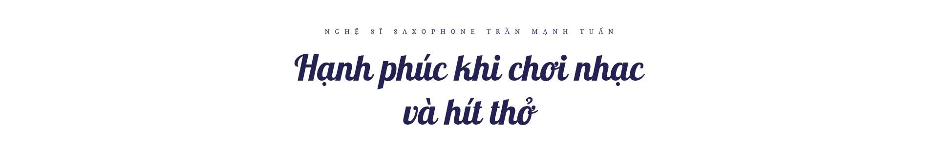 """Nghệ sĩ saxophone Trần Mạnh Tuấn: """"Diễn giữa không gian bệnh viện dã chiến là điều đặc biệt nhất trong đời"""" - Ảnh 15."""