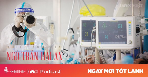 Nghe Podcast: Nhiếp ảnh gia Ngô Trần Hải An kể chuyện tác nghiệp điều trị F0 nặng - Ảnh 1.
