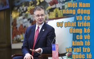 Đại sứ Hoa Kỳ Daniel Krittenbrink: Việt Nam năng động và phát triển đáng kể cả kinh tế và vai trò quốc tế