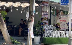 Đà Nẵng: Bất chấp lệnh cấm, quán cà phê vẫn ngang nhiên mở cửa phục vụ khách