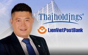Sau 1 tuần thoái vốn khỏi LienVietPostBank, Thaiholdings đăng ký mua 20 triệu cổ phiếu LPB