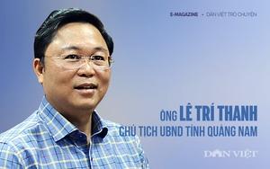"""Ông Lê Trí Thanh - Chủ tịch UBND tỉnh Quảng Nam: """"Làm hết mình, cống hiến hết mình và cố gắng giữ mình"""""""