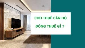 Người cho thuê căn hộ chung cư phải đóng những khoản thuế nào?