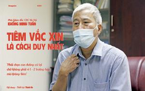 Phó Giám đốc CDC Hà Nội Khổng Minh Tuấn: Tiêm vắc xin là cách duy nhất