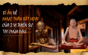 """Bí ẩn tượng """"nhục thân bất hoại"""" của hai vị thiền sư tại chùa Đậu ở ngoại thành Hà Nội"""