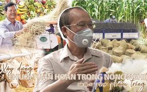 Xây dựng chuỗi tuần hoàn trong nông nghiệp bắt đầu từ phụ phẩm trồng trọt