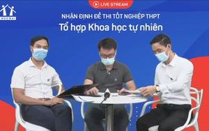 [TRỰC TIẾP] Nhận định đề thi tốt nghiệp THPT năm 2021 - Tổ hợp Khoa học Tự nhiên