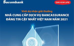 Sacombank và Dai-ichi Life Việt Nam là nhà cung cấp dịch vụ Bancassuranse đáng tin cậy nhất Việt Nam 2021