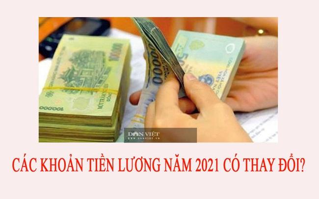 Các khoản tiền lương năm 2021 có thay đổi? - Ảnh 1.
