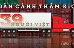 Infographic: Toàn cảnh 39 người Việt chết trong xe container ở Anh