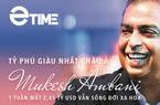 Tỷ phú giàu nhất Châu Á Mukesh Ambani: 1 tuần mất 2,45 tỷ USD vẫn sống đời xa hoa