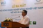 Ra mắt Hội đồng Doanh nghiệp Nông nghiệp Việt Nam: Thúc đẩy đầu tư vào nông nghiệp