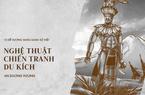 10 vị vua đánh trận nổi danh sử Việt, khiến ngoại bang kinh sợ