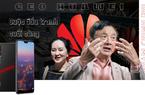 """CEO Nhậm Chính Phi & cuộc """"đấu tranh"""" cuối cùng với Mỹ: Vì Huawei và ái nữ Mạnh Vãn Châu"""