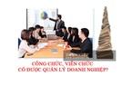 Công chức, viên chức có được quản lý doanh nghiệp?
