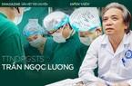 Anh hùng lao động Trần Ngọc Lương: Cảm ơn nghề y đã chọn để tôi có cơ hội bộc lộ hết năng lực của mình