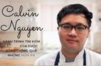 """Đầu bếp Calvin Nguyễn: """"Tôi đã tìm thấy ý nghĩa của cuộc sống thông qua nấu ăn"""""""