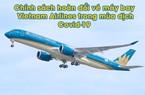 Chính sách hoàn, đổi vé máy bay do dịch COVID-19