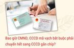Bao giờ CMND, CCCD mã vạch bắt buộc phải chuyển hết sang CCCD gắn chíp?