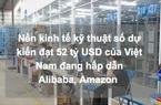 Nền kinh tế số Việt Nam có gì để tạo sức hút khủng với Alibaba, Amazon?