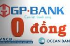 """Sẽ chuyển 3 """"ngân hàng 0 đồng"""" sang ngân hàng 100% vốn nước ngoài?"""