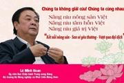Bộ trưởng Lê Minh Hoan: Giải cứu làm tổn thương nông dân, Bộ NNPTNT cùng 3 đoàn thể sẽ kết nối, tiêu thụ nông sản