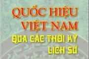 Việt Nam và những quốc hiệu trong lịch sử
