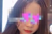 (NÓNG) Xót xa lời kể vụ nữ sinh 19 tuổi nghi bị bạn trai sát hại