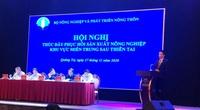 Hội nghị thúc đẩy phục hồi sản xuất nông nghiệp khu vực miền Trung sau thiên tai