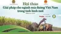 """Hội thảo: """"Giải pháp nào cho ngành mía đường Việt Nam trong tình hình mới""""?"""