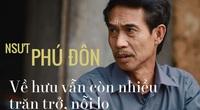 NSƯT Phú Đôn: Về hưu vẫn còn nhiều trăn trở, nỗi lo