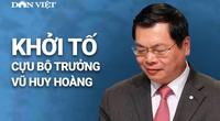 Infographic: Cựu Bộ trưởng Vũ Huy Hoàng từ kỷ luật Đảng đến bị khởi tố