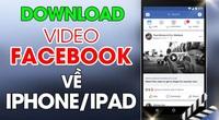 Cách tải video trên Facebook về iPhone nhanh chóng và dễ dàng