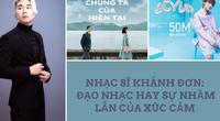 Nhạc sĩ Khánh Đơn: Đạo nhạc hay sự nhầm lẫn của xúc cảm