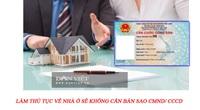 Làm thủ tục về nhà ở sẽ không cần bản sao CMND hay CCCD