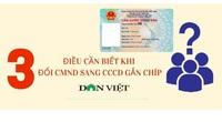 3 điều cần biết khi đổi CMND sang thẻ căn cước gắn chíp