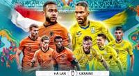 Soi kèo, tỷ lệ cược Hà Lan vs Ukraine (2h00): Chủ nhà bước hụt?