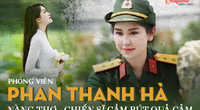 """Nữ phóng viên khoác quân phục Phan Thanh Hà: Từ """"nàng thơ"""" giảng đường đến chiến sĩ cầm bút quả cảm"""