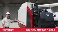 YH850 - máy gặt lúa công nghệ cao phù hợp cho mọi cánh đồng Việt Nam