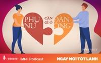 Podcast: Phụ nữ thực sự cần gì ở đàn ông?