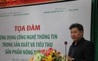 Giám đốc Trung tâm Khuyến nông Quốc gia: Cần số hóa lý lịch sản phẩm